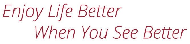 Enjoy Life Better When You See Better